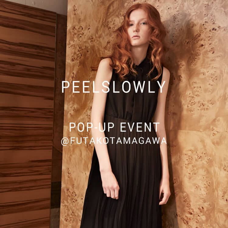 PEELSLOWLY POP UP EVENT @futakotamagawa